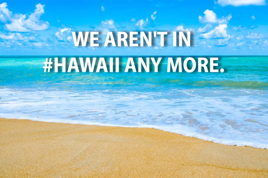 We aren't in #Hawaii any more.