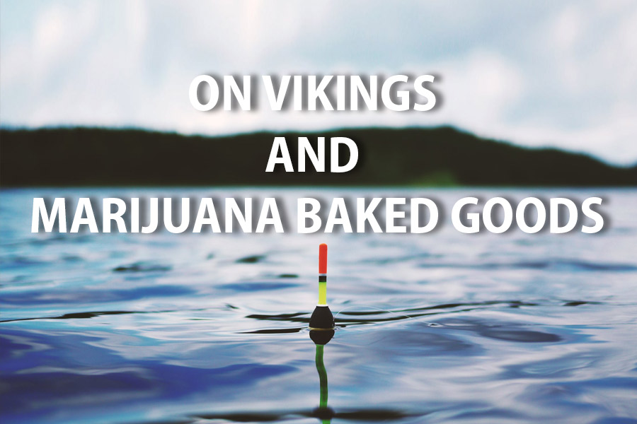 On Vikings and marijuana baked goods